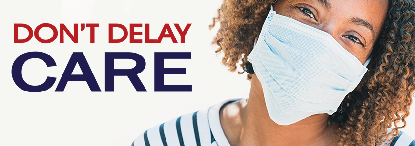 "woman wears a mask. text reads, ""don't delay care."""